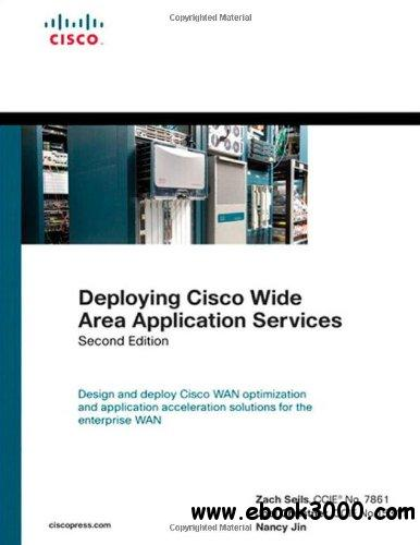 Deploying Cisco Wide Area Application Services, 2nd Edition free download