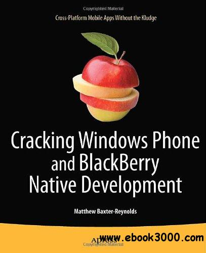 Cracking Windows Phone and BlackBerry Native Development: Cross-Platform Mobile Apps Without the Kludge free download