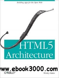 HTML5 Architecture : Building Apps for the Open Web free download