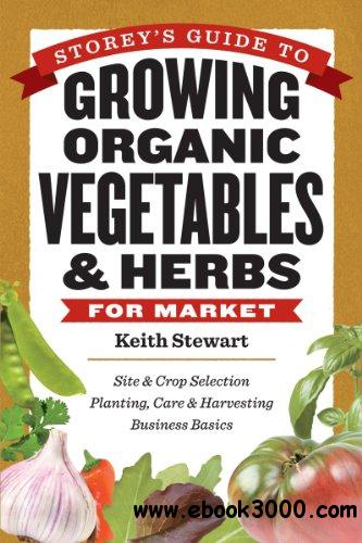 Storey's Guide to Growing Organic Vegetables & Herbs for Market free download