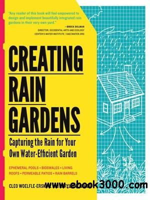 Creating Rain Gardens: Capturing the Rain for Your Own Water-Efficient Garden free download