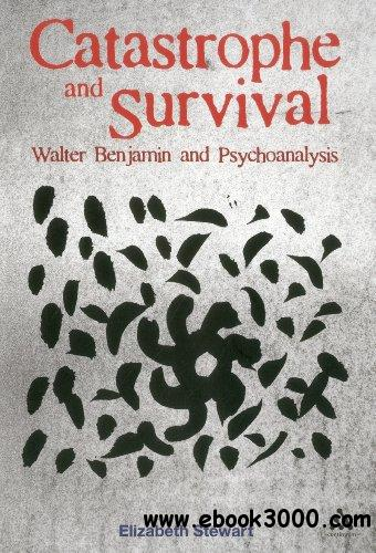 Catastrophe and Survival: Walter Benjamin and Psychoanalysis free download