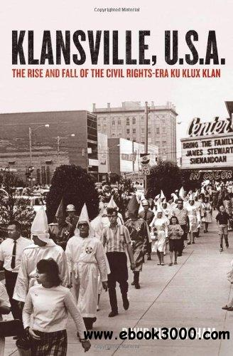 Klansville, U.S.A.: The Rise and Fall of the Civil Rights-Era Ku Klux Klan free download