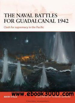 The Naval Battles for Guadalcanal 1942: Clash for Supremacy in the Pacific (Osprey Campaign 255) download dree