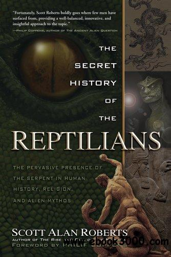 The Secret History of the Reptilians: The Pervasive Presence of the Serpent in Human History, Religion and Alien Mythos free download