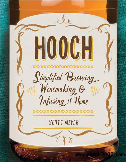 Hooch: Simplified Brewing, Winemaking, and Infusing at Home download dree