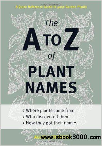 The A to Z of Plant Names: A Quick Reference Guide to 4000 Garden Plants free download