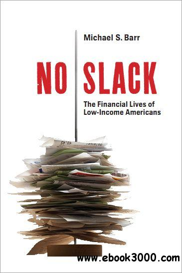 No Slack: The Financial Lives of Low-Income Americans download dree