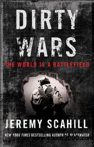 Dirty Wars: The World Is A Battlefield by Jeremy Scahill free download