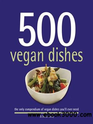 500 Vegan Dishes: The Only Compendium of Vegan Dishes You'll Ever Need free download