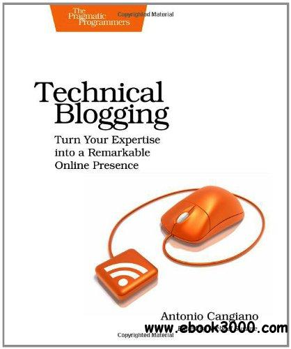 Technical Blogging: Turn Your Expertise into a Remarkable Online Presence download dree
