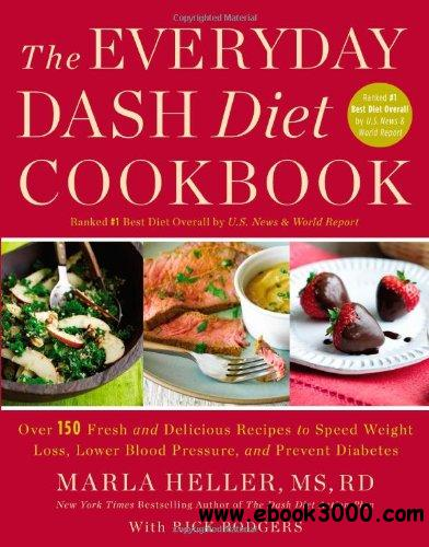 The Everyday DASH Diet Cookbook: Over 150 Fresh and Delicious Recipes to Speed Weight Loss, Lower Blood Pressure... free download