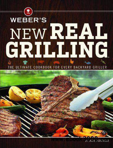 Weber's New Real Grilling: The ultimate cookbook for every backyard griller free download