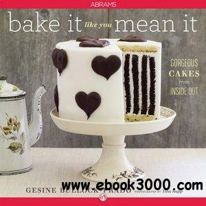 Bake It Like You Mean It: Gorgeous Cakes from Inside Out download dree