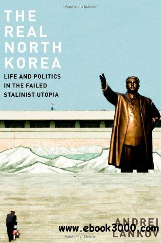 The Real North Korea: Life and Politics in the Failed Stalinist Utopia download dree