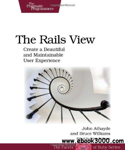 The Rails View: Create a Beautiful and Maintainable User Experience free download
