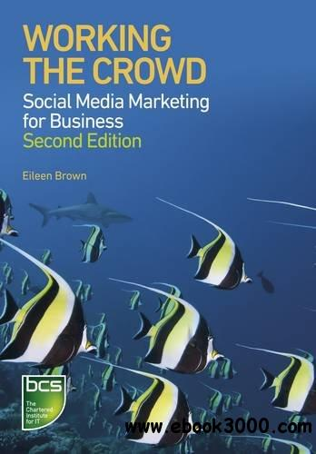 Working the Crowd: Social Media Marketing for Business, 2nd edition download dree