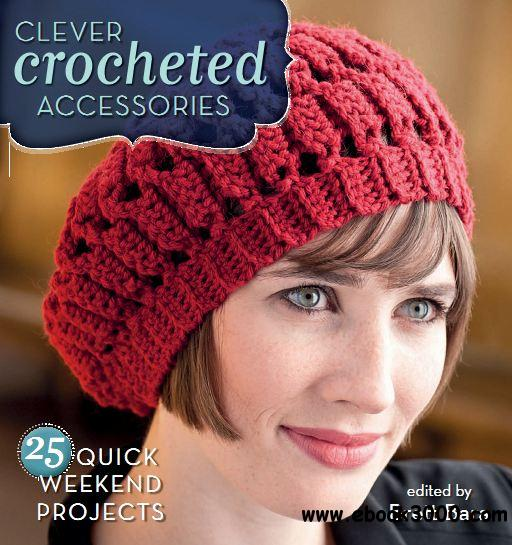 Clever Crocheted Accessories: 25 Quick Weekend Projects free download