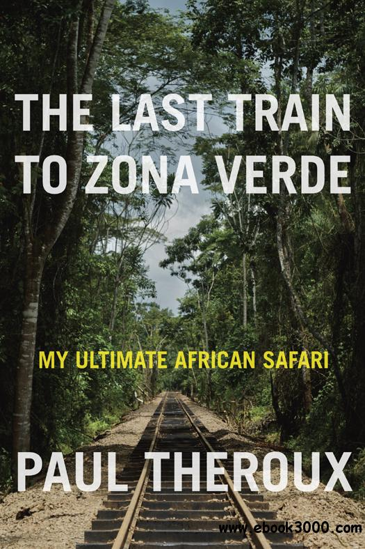 The Last Train to Zona Verde: My Ultimate African Safari free download