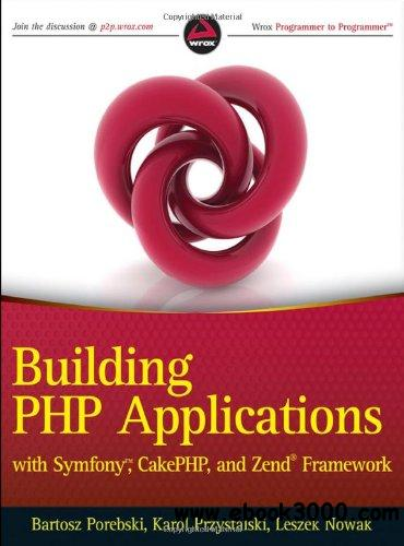 Building PHP Applications with Symfony, CakePHP, and Zend Framework free download