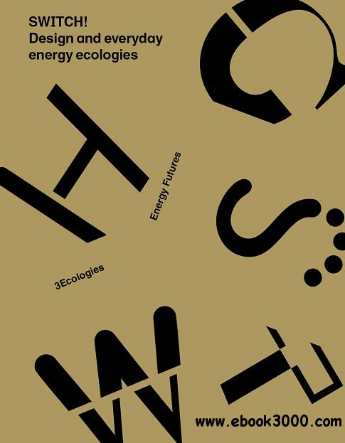 SWITCH! Design and everyday energy ecologies free download