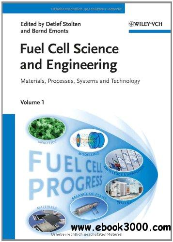 Fuel Cell Science and Engineering: Materials, Processes, Systems and Technology, 2 Volume Set download dree