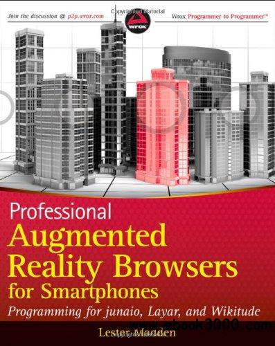 Professional Augmented Reality Browsers for Smartphones: Programming for junaio, Layar and Wikitude download dree