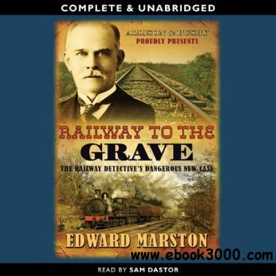 Railway to the Grave by Edward Marston and Sam Dastor free download