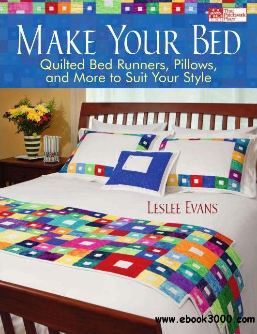 Make Your Bed: Quilted Bed Runners, Pillows and More to Suit Your Style free download