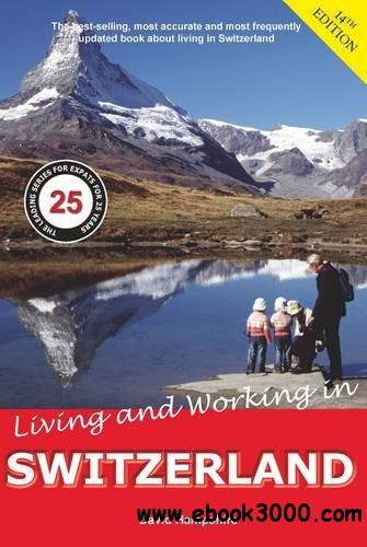 Living and Working in Switzerland: A Survival Handbook download dree
