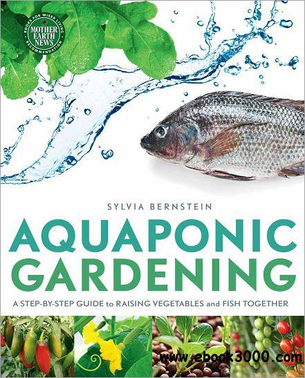 Aquaponic Gardening: A Step-By-Step Guide to Raising Vegetables and Fish Together free download