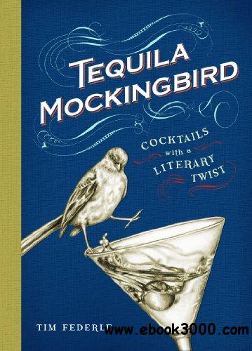 Tequila Mockingbird: Cocktails with a Literary Twist free download