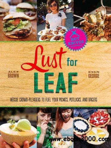 Lust for Leaf: Vegetarian Noshes, Bashes, and Everyday Great Eats--The Hot Knives Way download dree