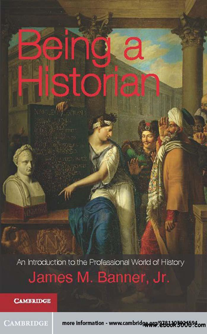 Being a Historian: An Introduction to the Professional World of History free download