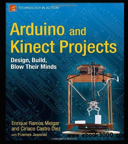 Arduino and Kinect Projects: Design, Build, Blow Their Minds free download