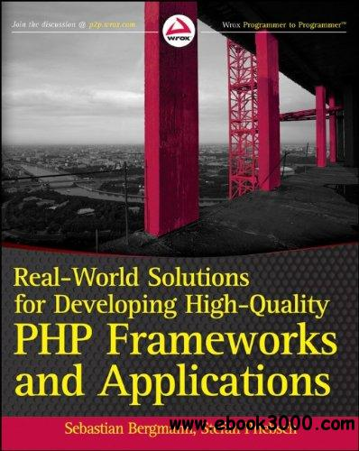 Real-World Solutions for Developing High-Quality PHP Frameworks and Applications free download