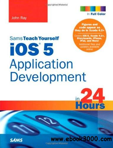 Sams Teach Yourself iOS 5 Application Development in 24 Hours, 3rd Edition free download