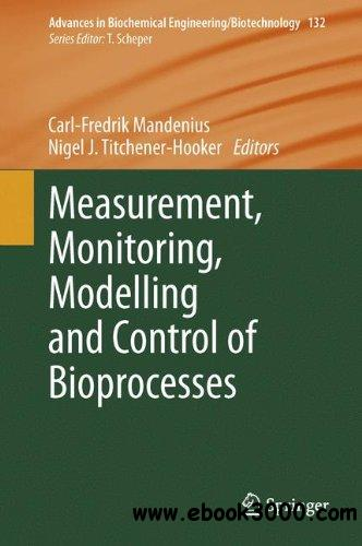 Measurement, Monitoring, Modelling and Control of Bioprocesses free download