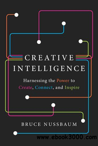 Creative Intelligence: Harnessing the Power to Create, Connect, and Inspire free download