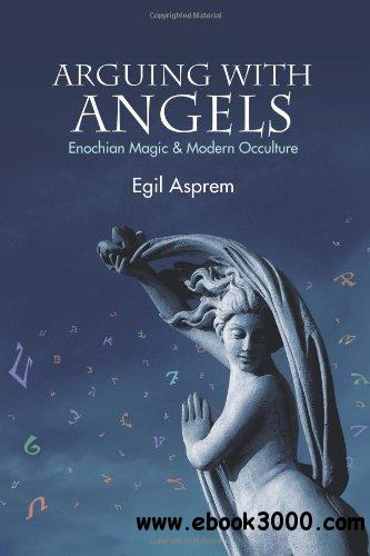 Arguing with Angels: Enochian Magic and Modern Occulture download dree