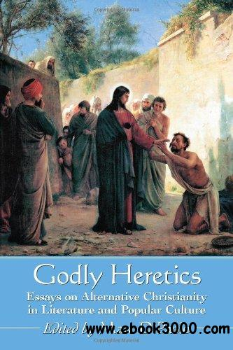 Godly Heretics: Essays on Alternative Christianity in Literature and Popular Culture download dree