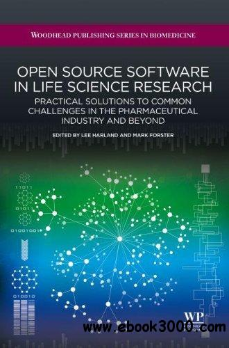 Open Source Software in Life Science Research: Practical Solutions to Common Challenges in the Pharmaceutical Industry free download