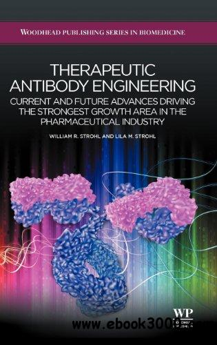 Therapeutic Antibody Engineering: Current and Future Advances Driving the Strongest Growth Area in the Pharma Industry free download
