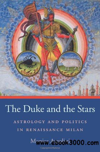 The Duke and the Stars: Astrology and Politics in Renaissance Milan free download