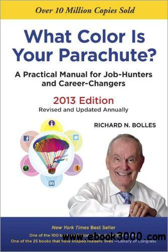 What Color Is Your Parachute? 2013: A Practical Manual for Job-Hunters and Career-Changers free download