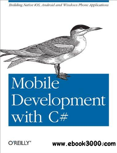 Mobile Development with C#: Building Native iOS, Android, and Windows Phone Applications free download