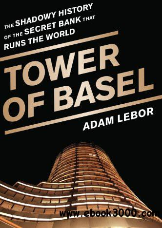 Tower of Basel: The Shadowy History of the Secret Bank that Runs the World free download