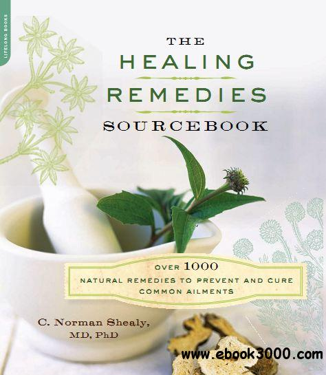 The Healing Remedies Sourcebook: Over 1000 Natural Remedies to Prevent and Cure Common Ailments free download