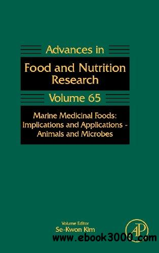 Marine Medicinal Foods, Volume 65: Implications and Applications: Animals and Microbes (Advances in Food & Nutrition Research) free download