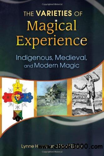 The Varieties of Magical Experience: Indigenous, Medieval, and Modern Magic free download